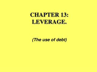 CHAPTER 13:  LEVERAGE.