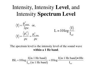 Intensity, Intensity Level , and Intensity Spectrum Level