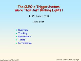 The CLEO-c Trigger System: More Than Just Blinking Lights ! LEPP Lunch Talk Mats Selen