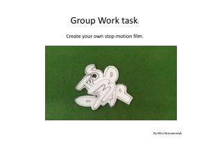 Group Work task : Create your own stop motion film.