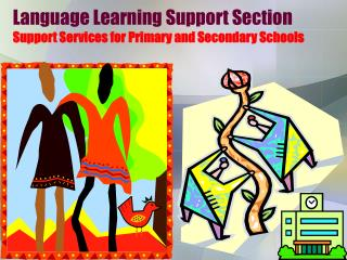 Language Learning Support Section Support Services for Primary and Secondary Schools