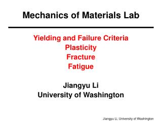 Yielding and Failure Criteria Plasticity Fracture Fatigue Jiangyu Li University of Washington