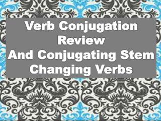 Verb Conjugation Review And Conjugating Stem  Changing Verbs