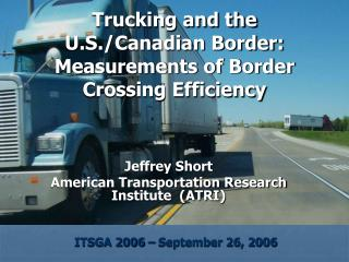 Trucking and the U.S./Canadian Border:  Measurements of Border Crossing Efficiency