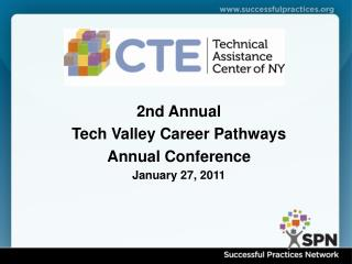 2nd Annual Tech Valley Career Pathways Annual Conference January 27, 2011