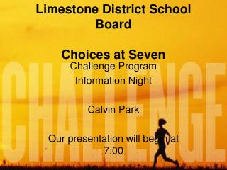 Limestone District School Board Choices at Seven