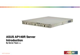 ASUS AP140R Server Introduction  By Server Team  V1.0