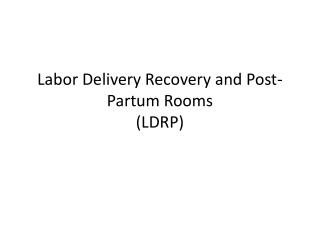 Labor  Delivery Recovery and Post-Partum Rooms  (LDRP )