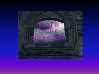 What is gothic romanticism?