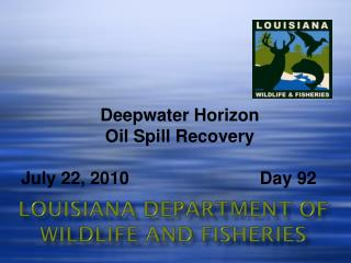 Deepwater Horizon  Oil Spill Recovery July 22, 2010  		             Day 92