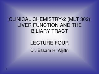 CLINICAL CHEMISTRY-2 (MLT 302) LIVER FUNCTION AND THE BILIARY TRACT LECTURE FOUR