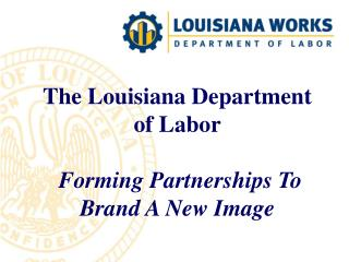 The Louisiana Department of Labor Forming Partnerships To Brand A New Image