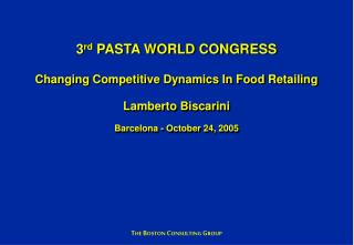 3rd PASTA WORLD CONGRESS  Changing Competitive Dynamics In Food Retailing  Lamberto Biscarini  Barcelona - October 24, 2