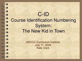 C-ID Course Identification Numbering System:   The New Kid in Town