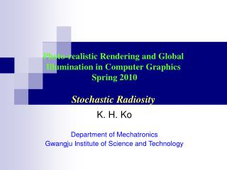 K. H. Ko Department of Mechatronics Gwangju Institute of Science and Technology