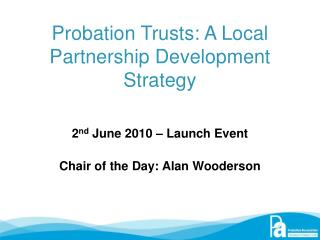 Probation Trusts: A Local Partnership Development Strategy