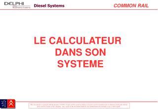 LE CALCULATEUR DANS SON SYSTEME