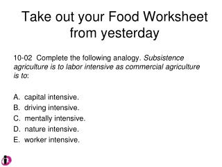 Take out your Food Worksheet from yesterday