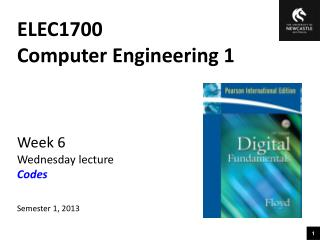 ELEC1700 Computer Engineering 1 Week  6 Wednesday lecture Codes Semester  1, 2013