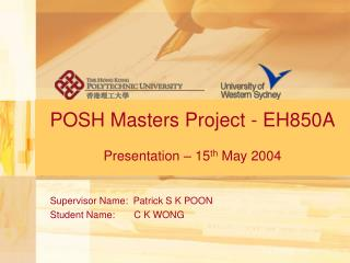 POSH Masters Project - EH850A Presentation – 15 th  May 2004