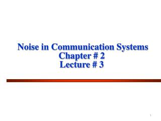 Noise in Communication Systems Chapter # 2 Lecture # 3