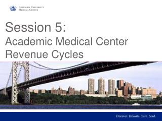 Session 5:  Academic Medical Center Revenue Cycles