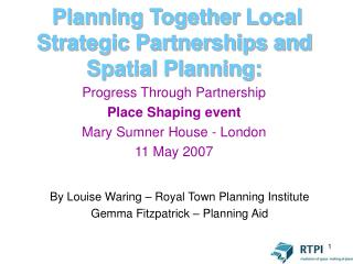 Planning Together Local Strategic Partnerships and Spatial Planning: