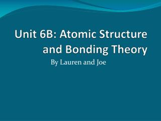 Unit 6B: Atomic Structure and Bonding Theory