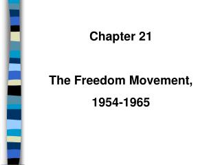 Chapter 21 The Freedom Movement, 1954-1965