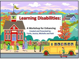 Learning Disabilities:          A Workshop for Enhancing