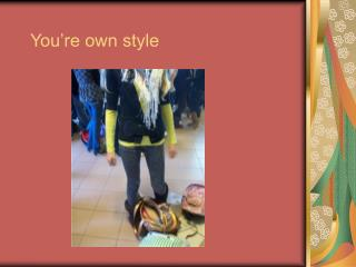 You're own style