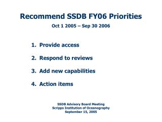 Recommend SSDB FY06 Priorities Oct 1 2005 – Sep 30 2006 Provide access Respond to reviews