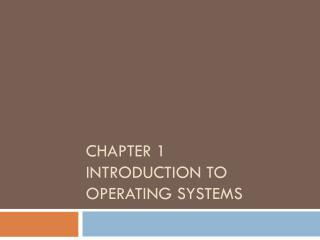 CHAPTER 1 INTRODUCTION TO  OPERATING SYSTEMS