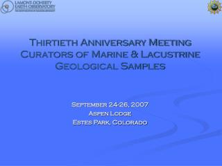 Thirtieth Anniversary Meeting Curators of Marine & Lacustrine Geological Samples