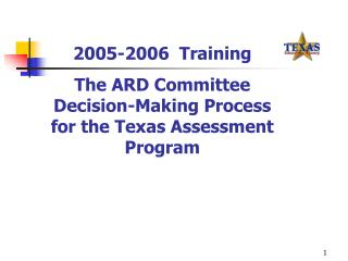 2005-2006  Training The ARD Committee Decision-Making Process for the Texas Assessment Program