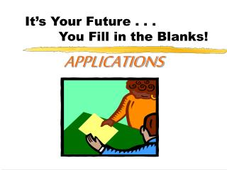 It's Your Future . . .          You Fill in the Blanks!