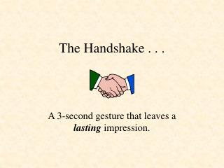 The Handshake . . .