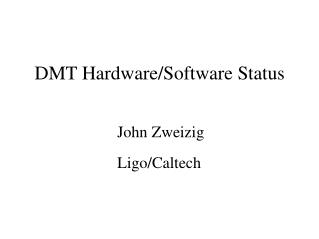 DMT Hardware/Software Status