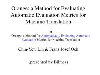 Orange: a Method for Evaluating Automatic Evaluation Metrics for Machine Translation