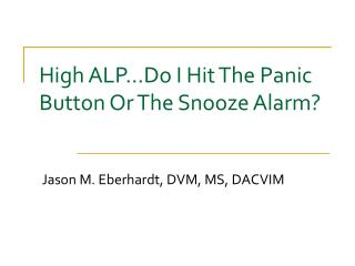 High ALP…Do I Hit The Panic Button Or The Snooze Alarm?