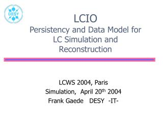 LCIO Persistency and Data Model for LC Simulation and Reconstruction