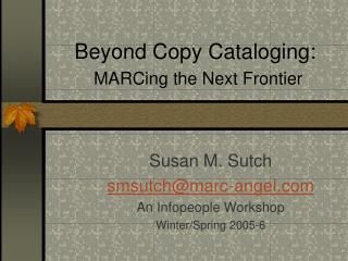 Beyond Copy Cataloging: MARCing the Next Frontier