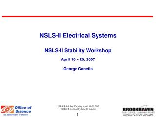 NSLS-II Electrical Systems NSLS-II Stability Workshop April 18 – 20, 2007 George Ganetis