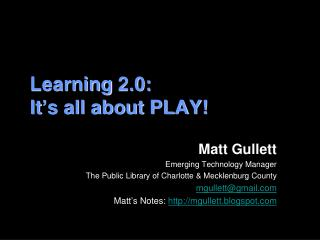 Learning 2.0:  It's all about PLAY!