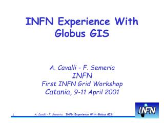 A. Cavalli - F. Semeria INFN First INFN Grid Workshop Catania,  9-11 April 2001