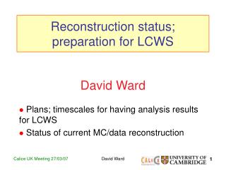 Reconstruction status; preparation for LCWS