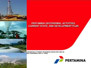 PERTAMINA GEOTHERMAL ACTIVITIES,           CURRENT STATE, AND DEVELOPMENT PLAN