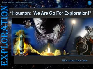 """ Houston:  We  Are Go  For Exploration !"""