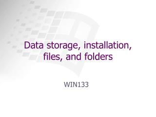 Data storage, installation, files, and folders