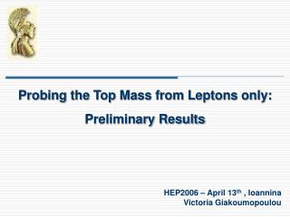 Probing the Top Mass from Leptons only: Preliminary Results